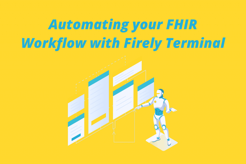 Automating your FHIR Workflow